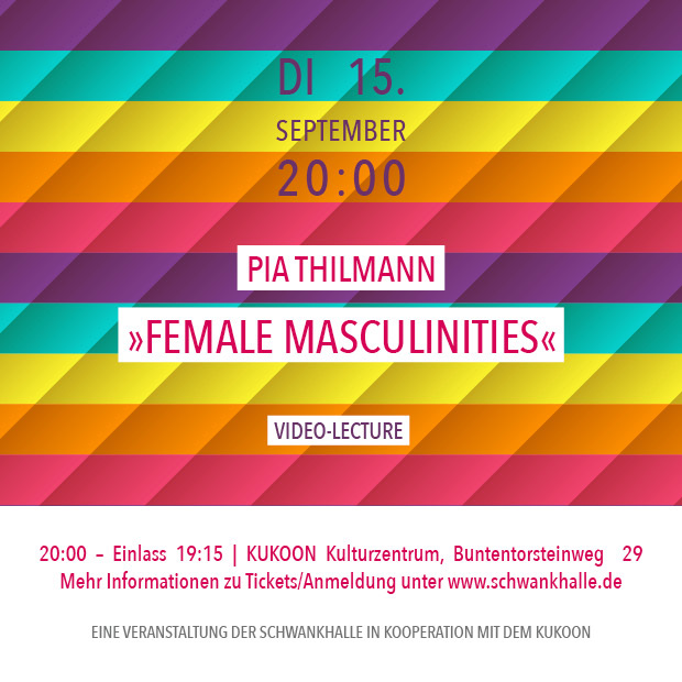 "DI 15.9. 20:00 | Pia Thilmann ""Female Masculinities"" – Video-Lecture"